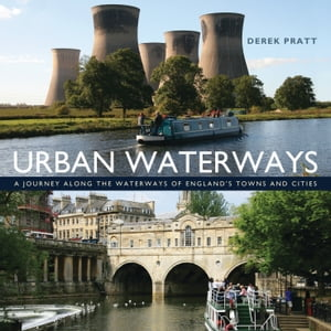 Urban Waterways A Window on to the Waterways of England's Towns and Cities