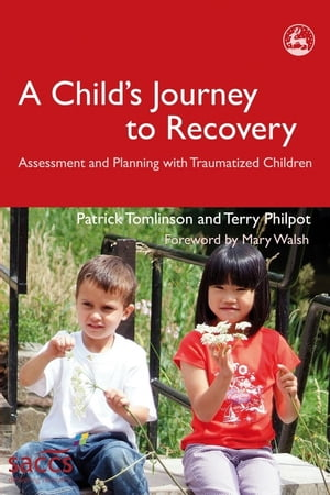 A Child's Journey to Recovery Assessment and Planning with Traumatized Children