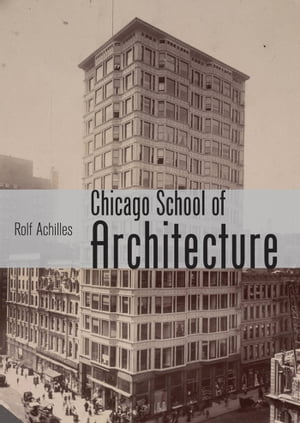 The Chicago School of Architecture Building the Modern City,  1880?1910