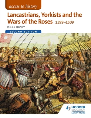 Access to History: Lancastrians,  Yorkists and the Wars of the Roses,  1399?1509 Second Edition