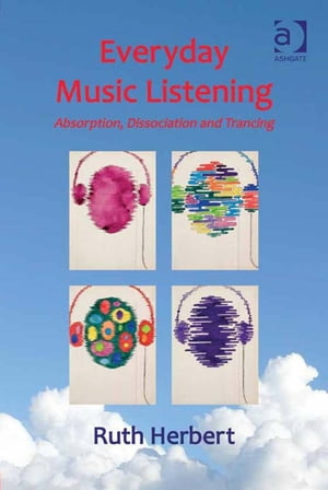 Everyday Music Listening Absorption,  Dissociation and Trancing
