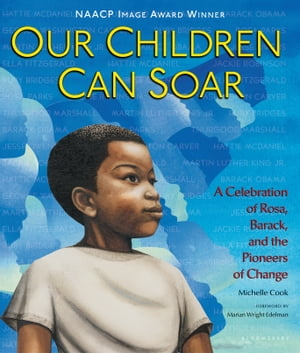 Our Children Can Soar A Celebration of Rosa,  Barack,  and the Pioneers of Change