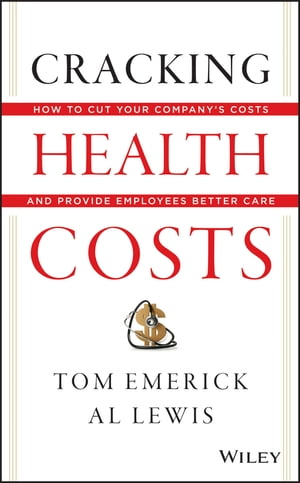 Cracking Health Costs How to Cut Your Company's Health Costs and Provide Employees Better Care