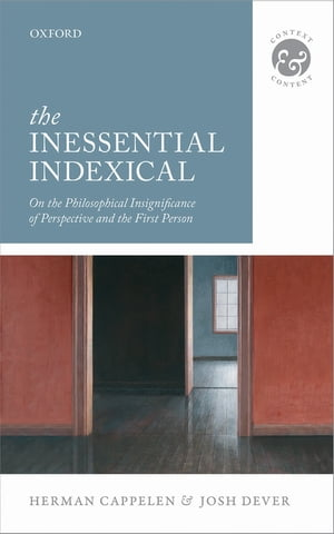 The Inessential Indexical: On the Philosophical Insignificance of Perspective and the First Person On the Philosophical Insignificance of Perspective