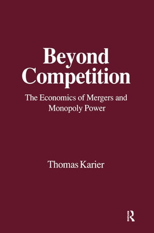 Beyond Competition: Economics of Mergers and Monopoly Power