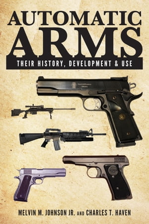Automatic Arms Their History,  Development and Use