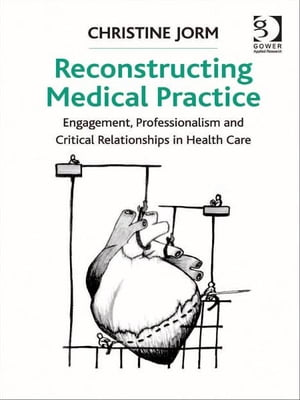 Reconstructing Medical Practice Engagement,  Professionalism and Critical Relationships in Health Care