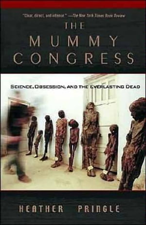 The Mummy Congress Science,  Obsession,  and the Everlasting Dead