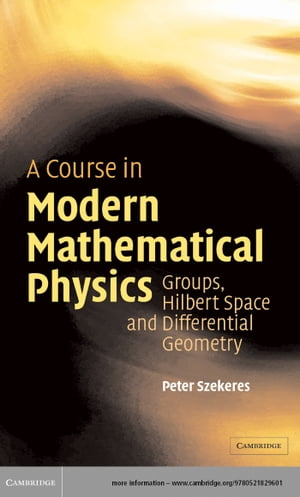 A Course in Modern Mathematical Physics Groups,  Hilbert Space and Differential Geometry