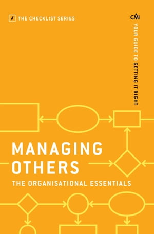 Managing Others: The Organisational Essentials: Your guide to getting it right