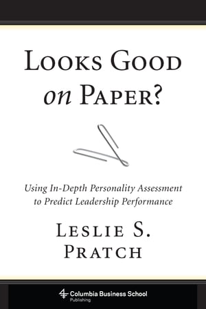 Looks Good on Paper? Using In-Depth Personality Assessment to Predict Leadership Performance