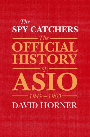 The Spy Catchers The Official History of ASIO,  1949-1963