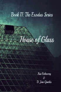House of Glass, Book 2: The Exodus Series