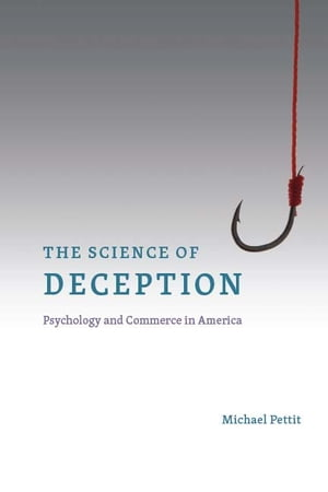 The Science of Deception Psychology and Commerce in America