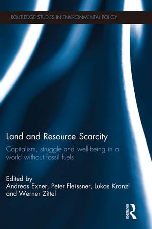 Land and Resource Scarcity Capitalism, Struggle and Well-being in a World without Fossil Fuels