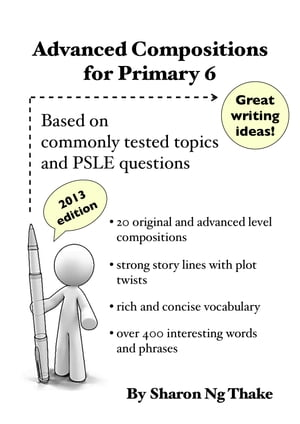 Advanced Compositions For Primary 6 Based on commonly tested topics and PSLE questions