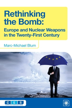 Rethinking the Bomb Europe and Nuclear Weapons in the Twenty-First Century