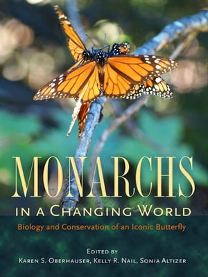 Monarchs in a Changing World Biology and Conservation of an Iconic Butterfly
