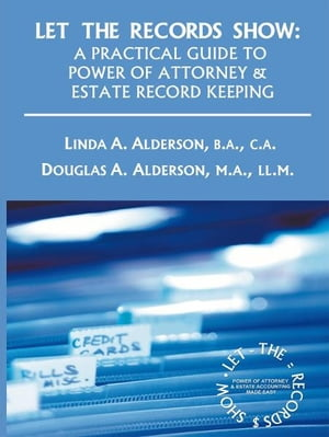 Let the Records Show A Practical Guide to Power of Attorney and Estate Record Keeping
