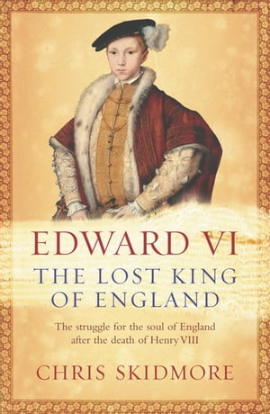 Edward VI The Lost King of England