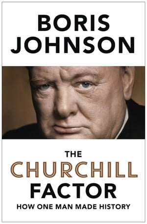 The Churchill Factor How One Man Made History