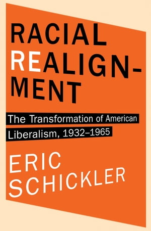 Racial Realignment The Transformation of American Liberalism,  1932-1965