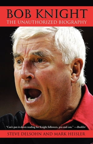 Bob Knight The Unauthorized Biography
