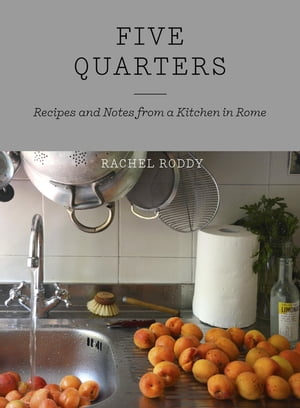 Five Quarters Recipes and Notes from a Kitchen in Rome