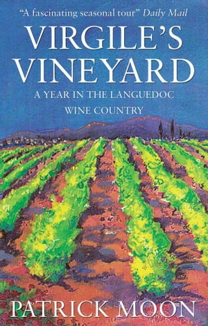 Virgile's Vineyard A Year in the Languedoc Wine Country