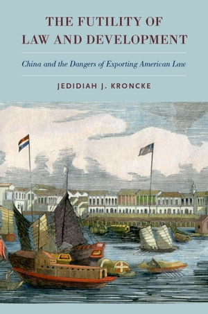The Futility of Law and Development: China and the Dangers of Exporting American Law