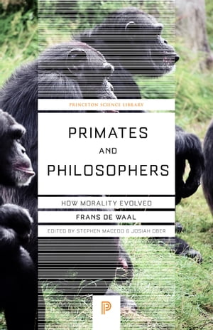 Primates and Philosophers: How Morality Evolved How Morality Evolved