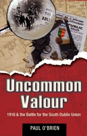 Uncommon Valour: Easter 1916 & the battle for the South Dublin Union