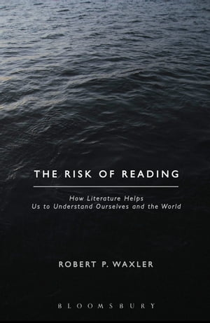 The Risk of Reading How Literature Helps Us to Understand Ourselves and the World