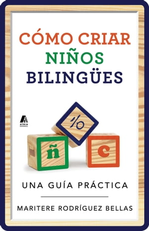 Como criar ninos bilingues (Raising Bilingual Children Spanish edition) Una guia practica