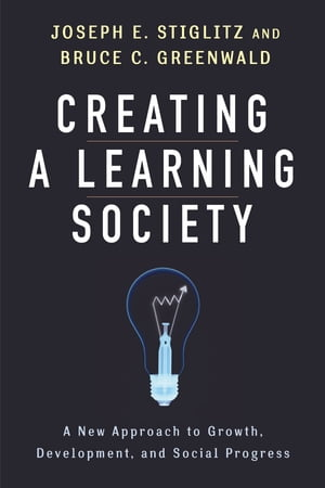 Creating a Learning Society A New Approach to Growth,  Development,  and Social Progress