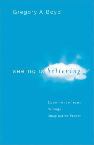 Seeing Is Believing Experience Jesus through Imaginative Prayer