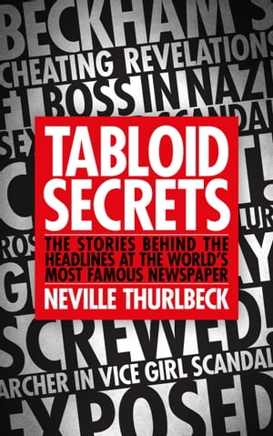 Tabloid Secrets The Stories Behind the Headlines at the World's Most Famous Newspaper