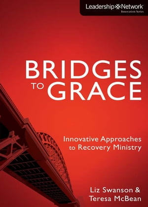 Bridges to Grace Innovative Approaches to Recovery Ministry