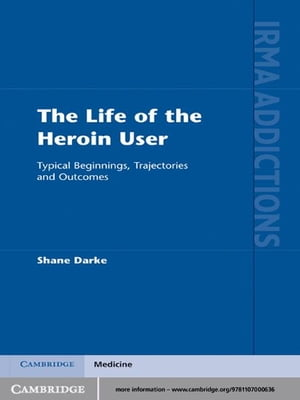 The Life of the Heroin User Typical Beginnings,  Trajectories and Outcomes