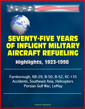 Seventy-Five Years of Inflight Military Aircraft Refueling: Highlights,  1923-1998 - Farnborough,  KB-29,  B-50,  B-52,  KC-135,  Accidents,  Southeast Asia,