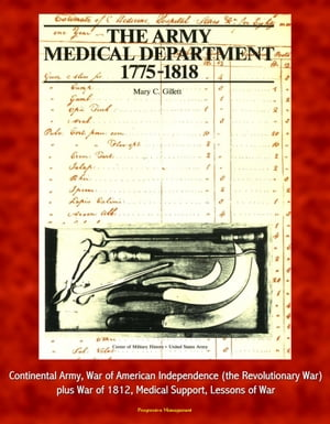 The Army Medical Department,  1775-1818 - Continental Army,  War of American Independence (the Revolutionary War),  plus War of 1812,  Medical Support,  Le