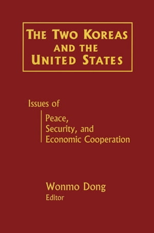 The Two Koreas and the United States: Issues of Peace,  Security and Economic Cooperation Issues of Peace,  Security and Economic Cooperation