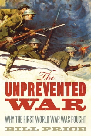 The Unprevented War Why the First World War Was Fought