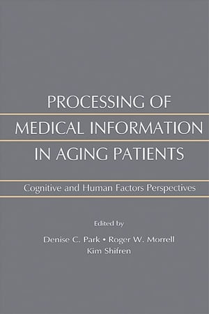 Processing of Medical information in Aging Patients Cognitive and Human Factors Perspectives
