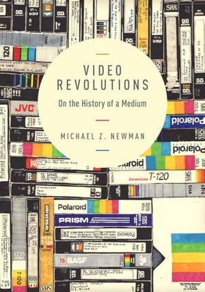 Video Revolutions On the History of a Medium