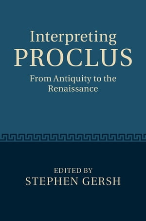 Interpreting Proclus From Antiquity to the Renaissance