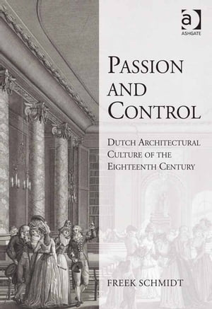 Passion and Control: Dutch Architectural Culture of the Eighteenth Century
