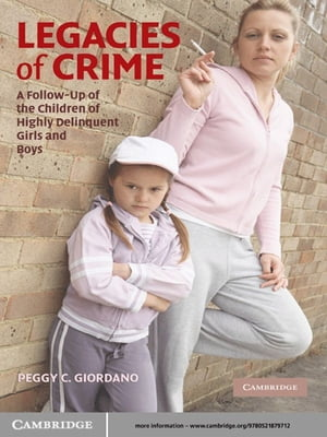 Legacies of Crime A Follow-Up of the Children of Highly Delinquent Girls and Boys