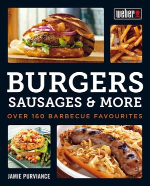 Weber's Burgers,  Sausages & More Over 160 Barbecue Favourites