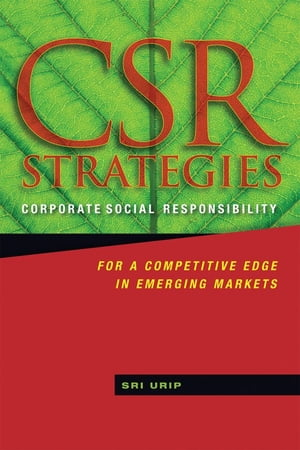 CSR Strategies Corporate Social Responsibility for a Competitive Edge in Emerging Markets